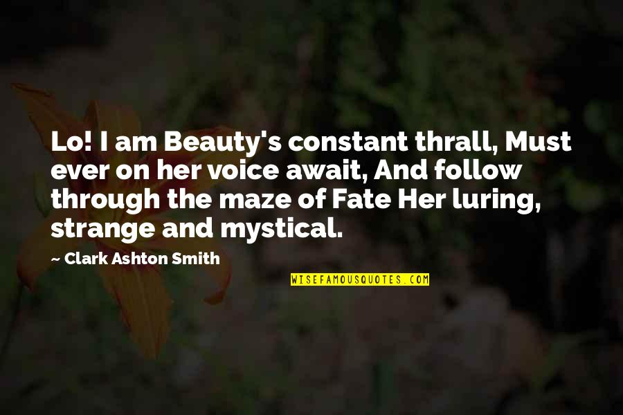 Luring Quotes By Clark Ashton Smith: Lo! I am Beauty's constant thrall, Must ever