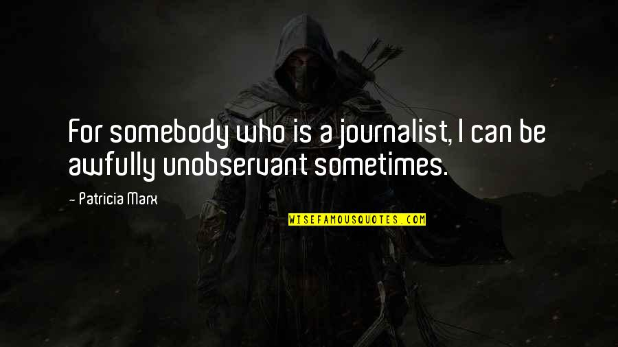 Luring Quotes By Patricia Marx: For somebody who is a journalist, I can