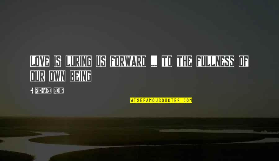 Luring Quotes By Richard Rohr: Love is luring us forward ... to the