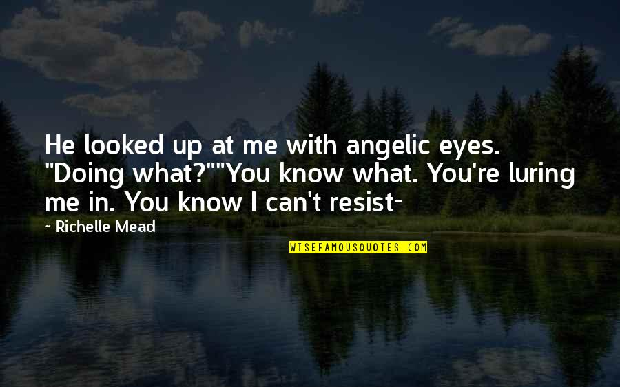 Luring Quotes By Richelle Mead: He looked up at me with angelic eyes.