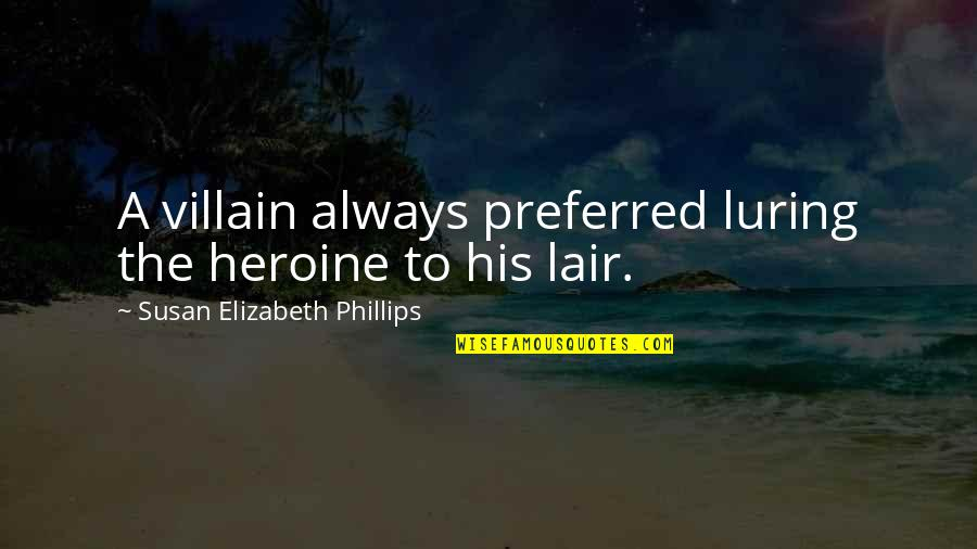 Luring Quotes By Susan Elizabeth Phillips: A villain always preferred luring the heroine to