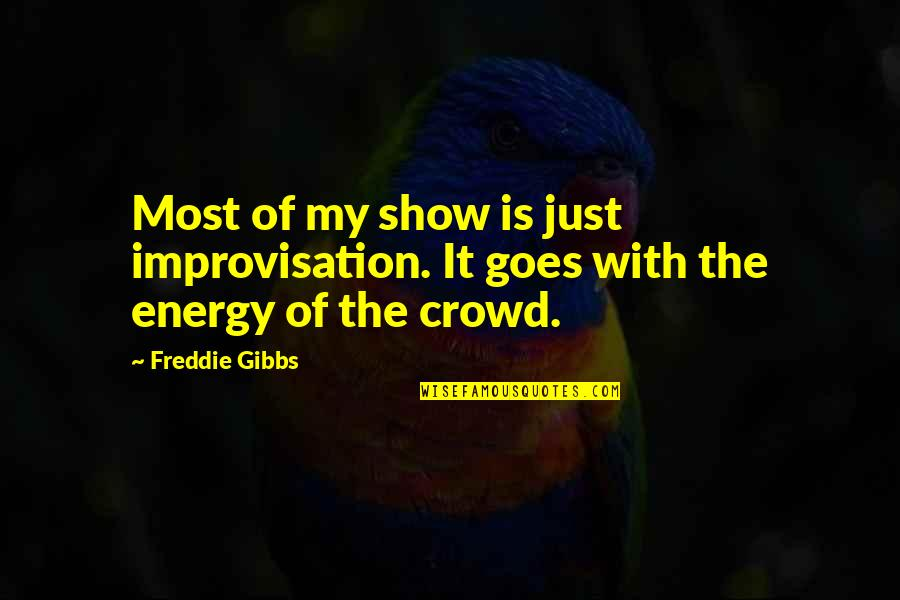 Lusaka Quotes By Freddie Gibbs: Most of my show is just improvisation. It