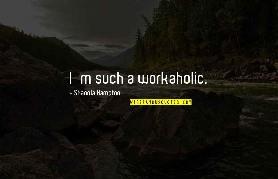 Lusaka Quotes By Shanola Hampton: I'm such a workaholic.