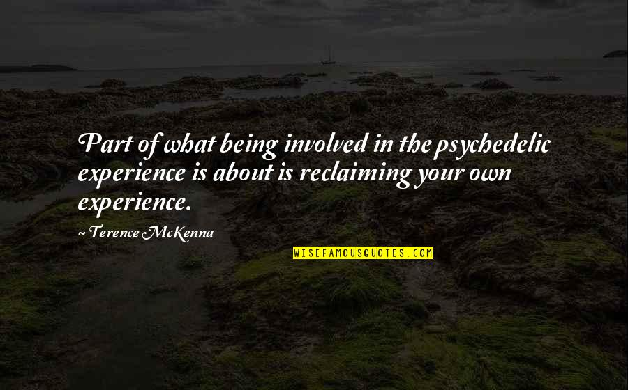 Lusaka Quotes By Terence McKenna: Part of what being involved in the psychedelic