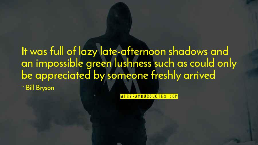 Lushness Quotes By Bill Bryson: It was full of lazy late-afternoon shadows and