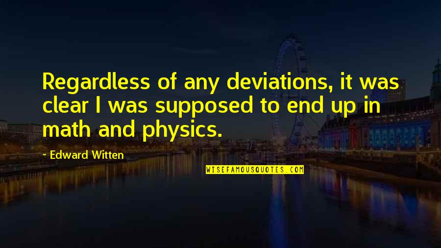 Lust From Romeo And Juliet Quotes By Edward Witten: Regardless of any deviations, it was clear I