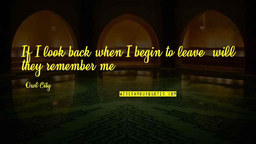 Lust From Romeo And Juliet Quotes By Owl City: If I look back when I begin to