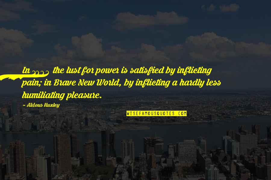 Lust'st Quotes By Aldous Huxley: In 1984 the lust for power is satisfied