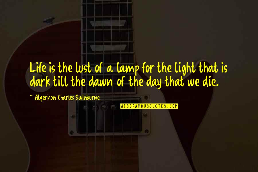 Lust'st Quotes By Algernon Charles Swinburne: Life is the lust of a lamp for