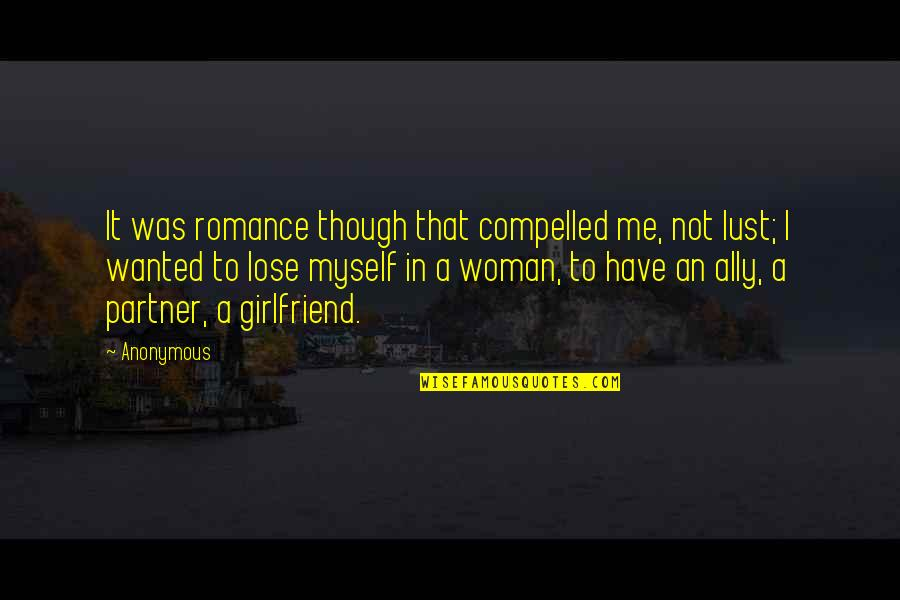 Lust'st Quotes By Anonymous: It was romance though that compelled me, not