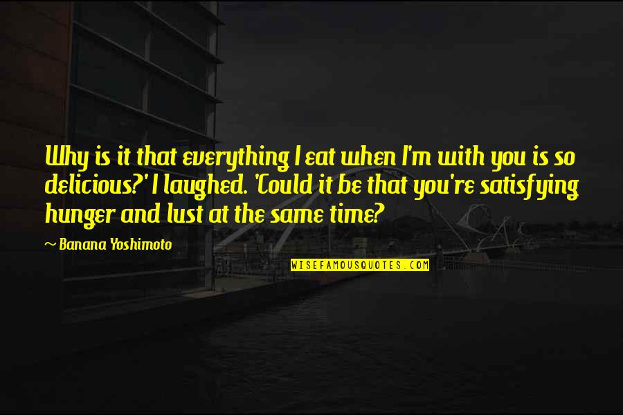 Lust'st Quotes By Banana Yoshimoto: Why is it that everything I eat when