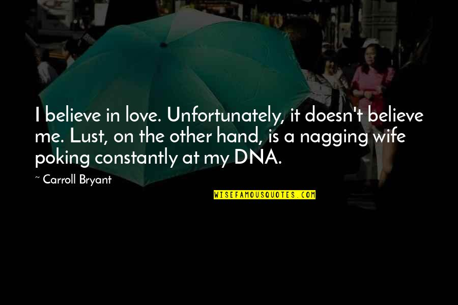 Lust'st Quotes By Carroll Bryant: I believe in love. Unfortunately, it doesn't believe