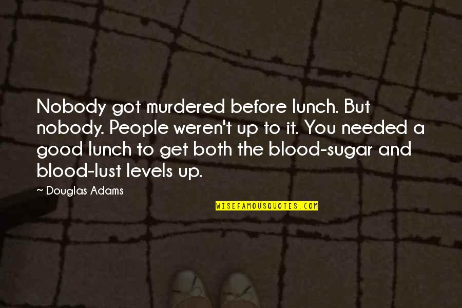 Lust'st Quotes By Douglas Adams: Nobody got murdered before lunch. But nobody. People