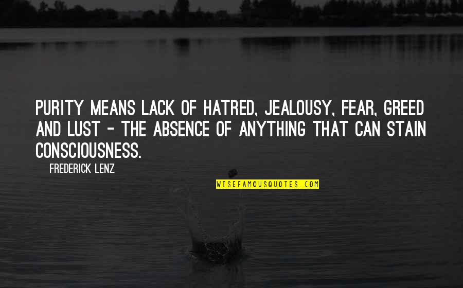 Lust'st Quotes By Frederick Lenz: Purity means lack of hatred, jealousy, fear, greed
