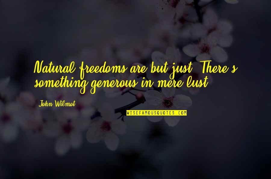 Lust'st Quotes By John Wilmot: Natural freedoms are but just: There's something generous