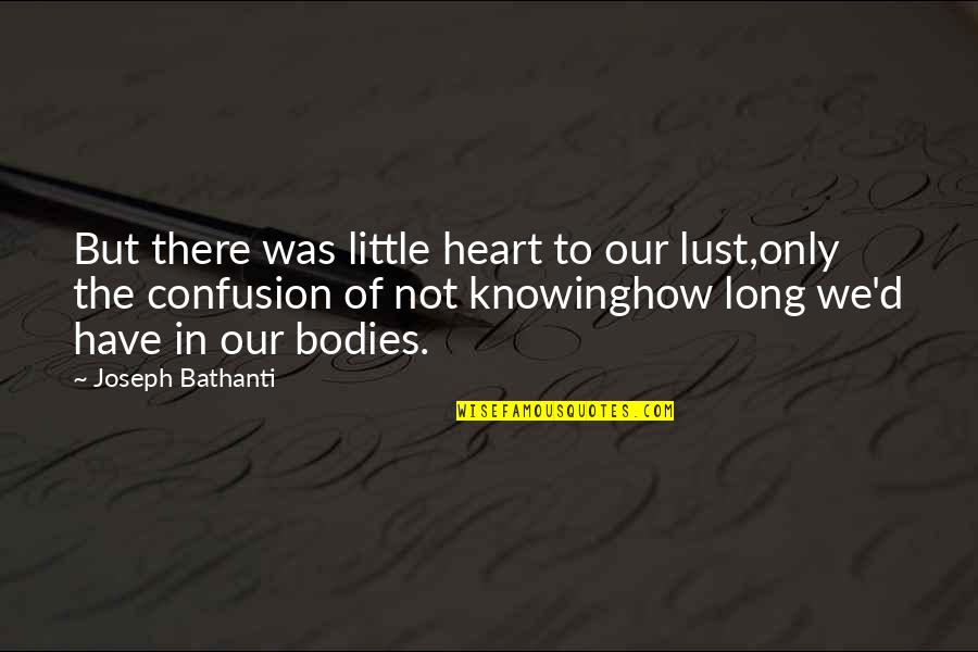 Lust'st Quotes By Joseph Bathanti: But there was little heart to our lust,only