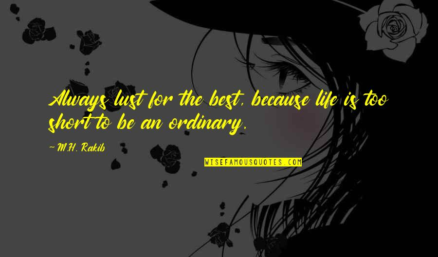 Lust'st Quotes By M.H. Rakib: Always lust for the best, because life is