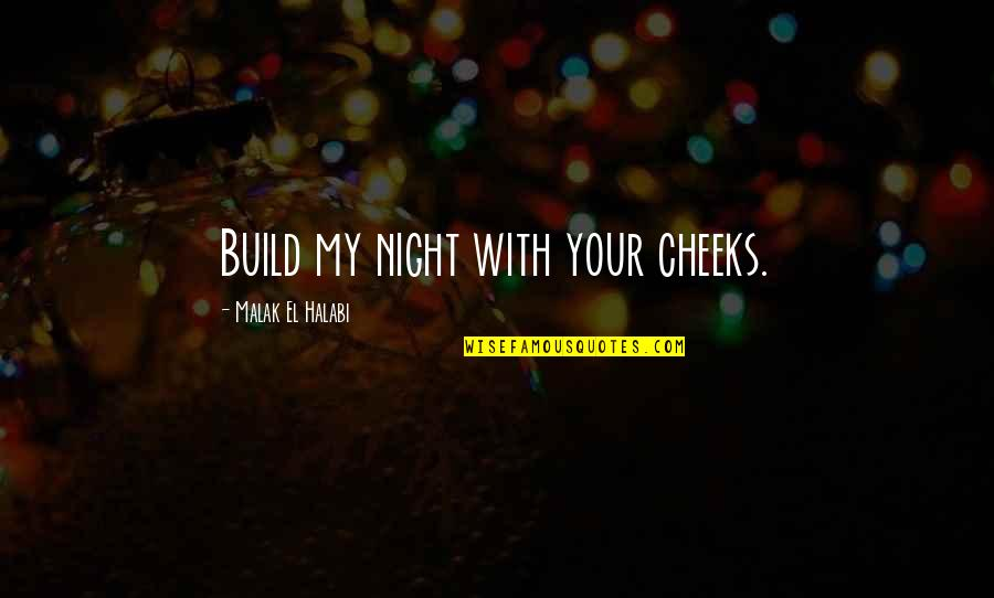 Lust'st Quotes By Malak El Halabi: Build my night with your cheeks.
