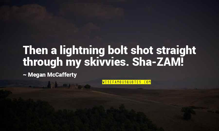 Lust'st Quotes By Megan McCafferty: Then a lightning bolt shot straight through my