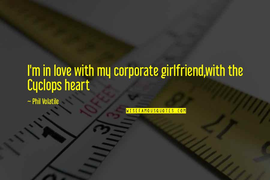 Lust'st Quotes By Phil Volatile: I'm in love with my corporate girlfriend,with the
