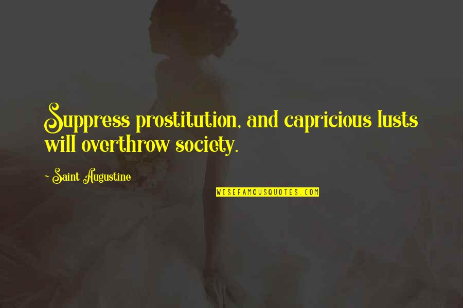 Lust'st Quotes By Saint Augustine: Suppress prostitution, and capricious lusts will overthrow society.