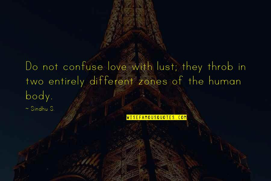 Lust'st Quotes By Sindhu S.: Do not confuse love with lust; they throb