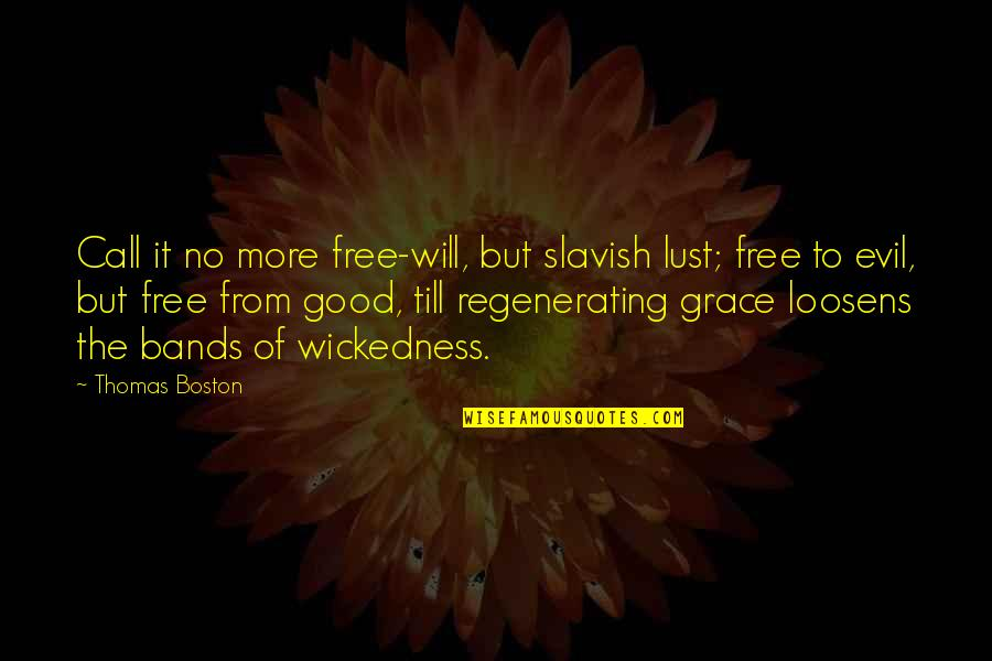 Lust'st Quotes By Thomas Boston: Call it no more free-will, but slavish lust;