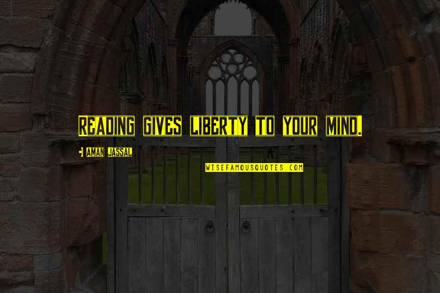 Luxury Bags Quotes By Aman Jassal: Reading gives liberty to your mind.