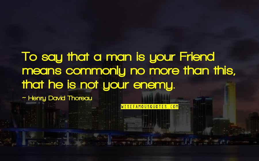 Luxury Bags Quotes By Henry David Thoreau: To say that a man is your Friend
