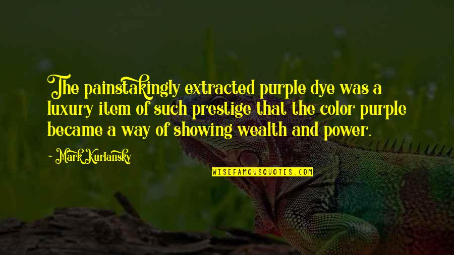 Luxury Item Quotes By Mark Kurlansky: The painstakingly extracted purple dye was a luxury