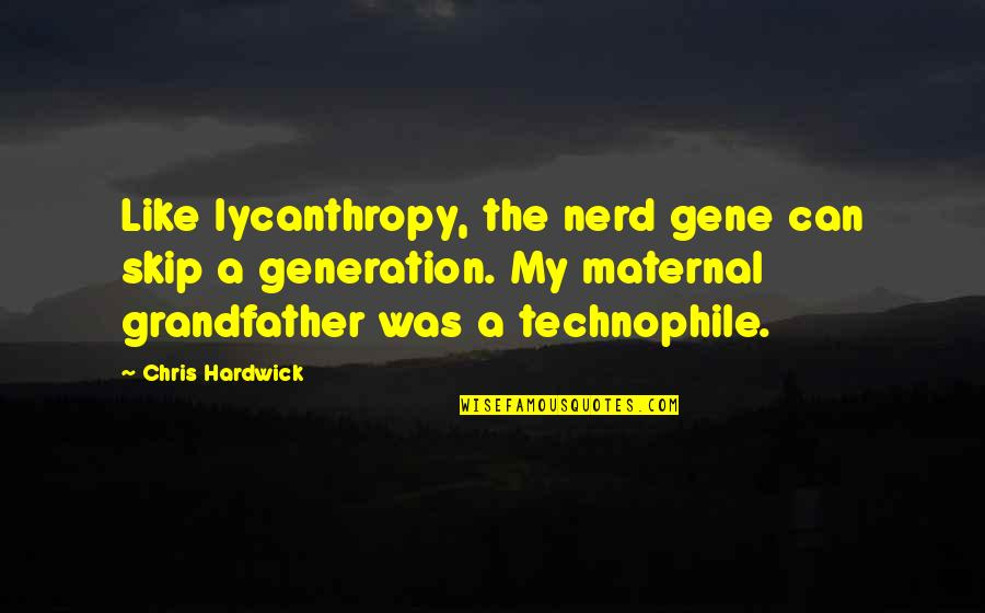 Lycanthropy Quotes By Chris Hardwick: Like lycanthropy, the nerd gene can skip a