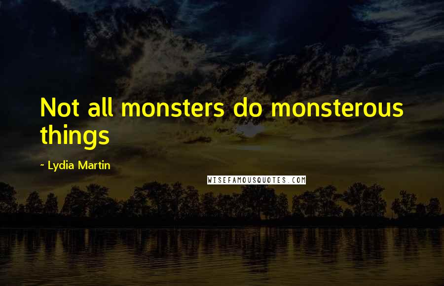 Lydia Martin quotes: Not all monsters do monsterous things