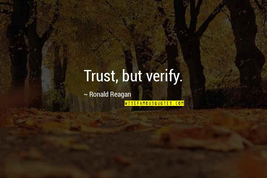 Lying Bastards Quotes By Ronald Reagan: Trust, but verify.