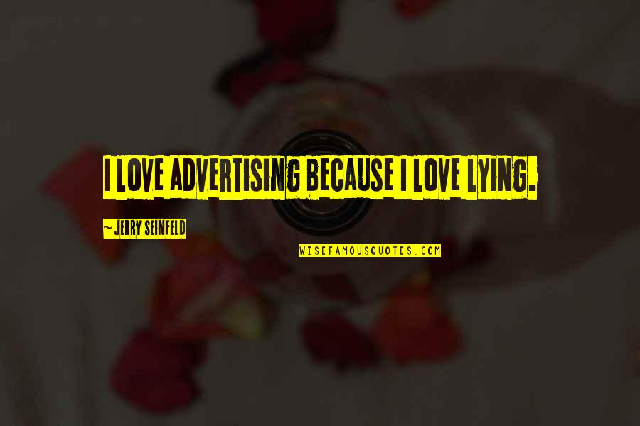 Lying Because Of Love Quotes By Jerry Seinfeld: I love advertising because I love lying.