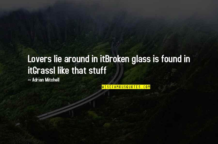 Lying Lovers Quotes By Adrian Mitchell: Lovers lie around in itBroken glass is found