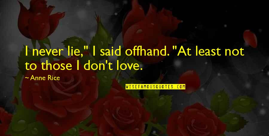 """Lying Lovers Quotes By Anne Rice: I never lie,"""" I said offhand. """"At least"""