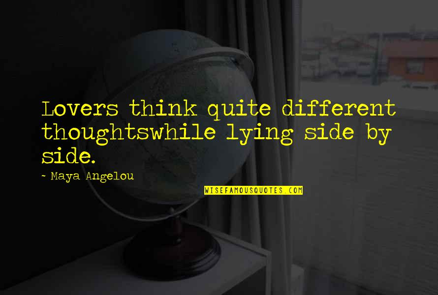 Lying Lovers Quotes By Maya Angelou: Lovers think quite different thoughtswhile lying side by