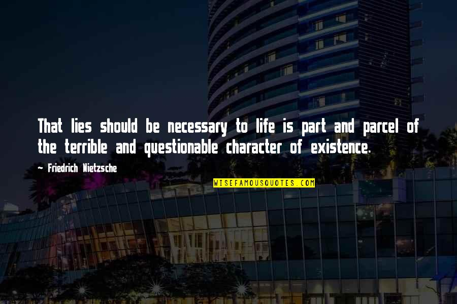 Lying Necessary Quotes By Friedrich Nietzsche: That lies should be necessary to life is