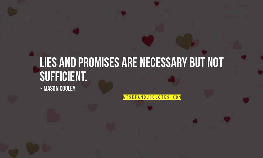 Lying Necessary Quotes By Mason Cooley: Lies and promises are necessary but not sufficient.
