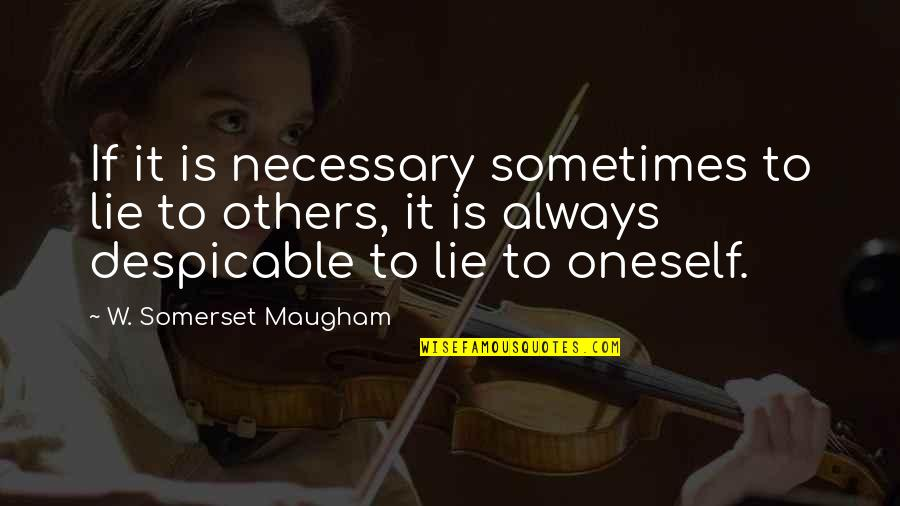 Lying Necessary Quotes By W. Somerset Maugham: If it is necessary sometimes to lie to