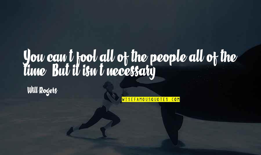 Lying Necessary Quotes By Will Rogers: You can't fool all of the people all