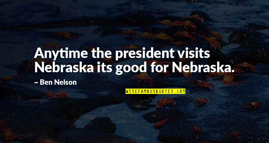 Lying To Get What You Want Quotes By Ben Nelson: Anytime the president visits Nebraska its good for