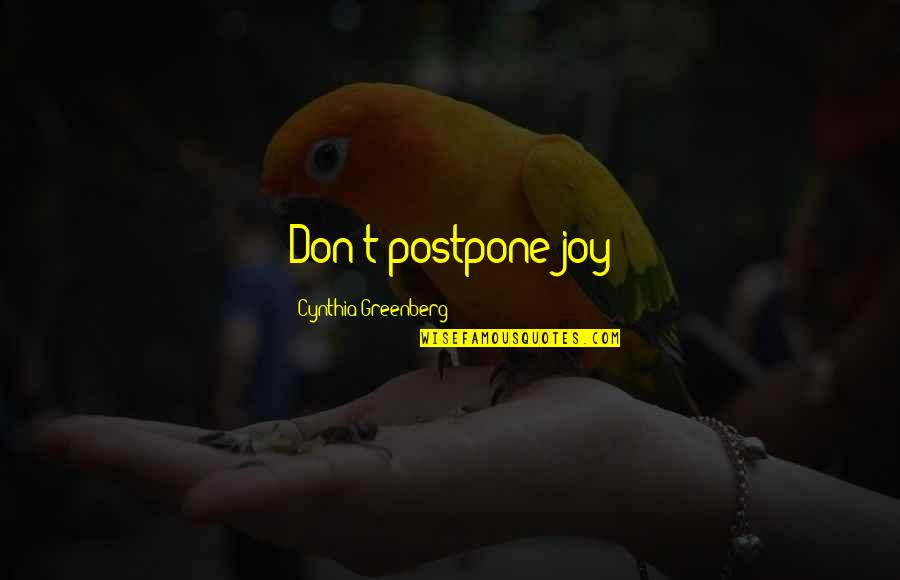 Lying To Get What You Want Quotes By Cynthia Greenberg: Don't postpone joy
