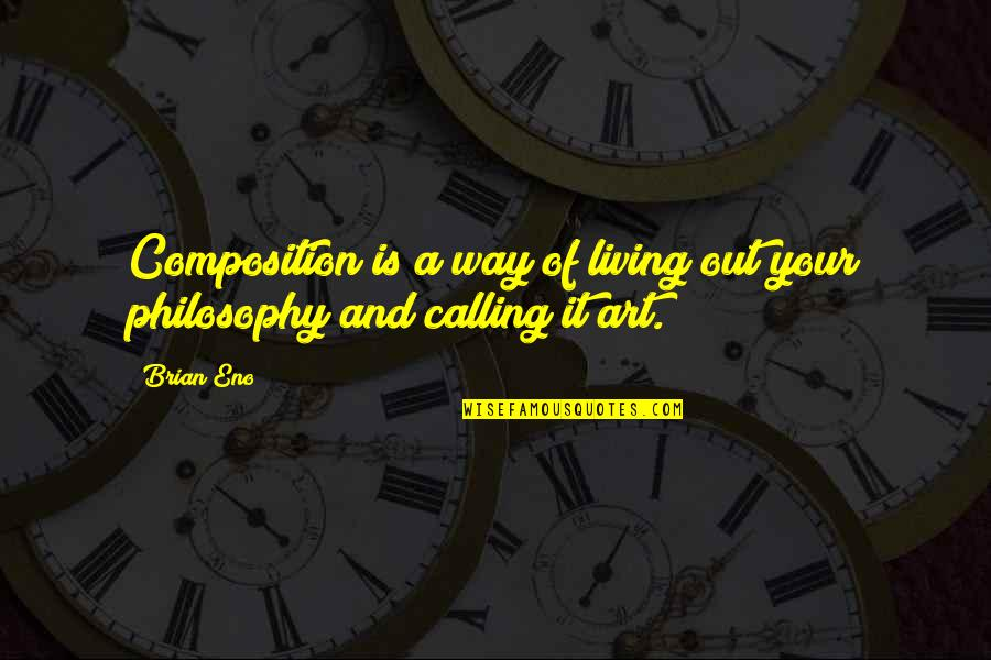 Lying To Someone You Like Quotes By Brian Eno: Composition is a way of living out your