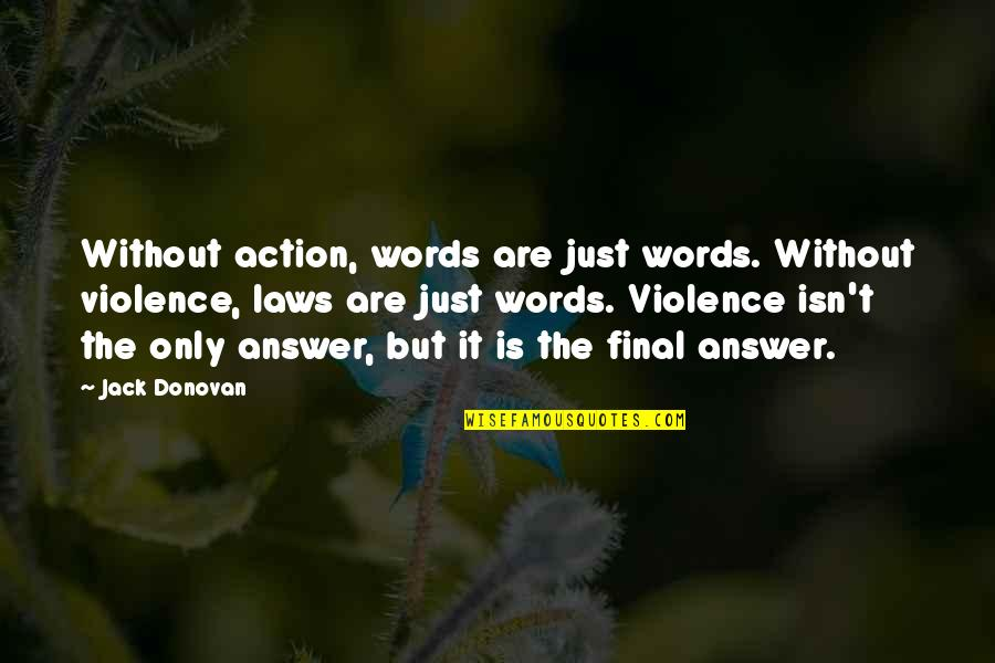 Lying To Someone You Like Quotes By Jack Donovan: Without action, words are just words. Without violence,