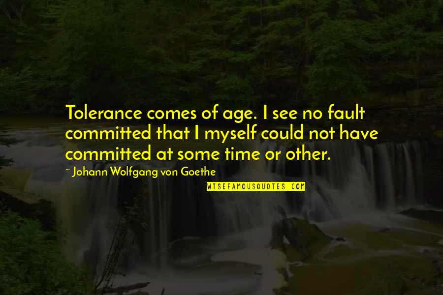 Lying To Someone You Like Quotes By Johann Wolfgang Von Goethe: Tolerance comes of age. I see no fault
