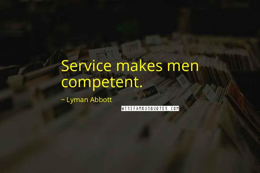 Lyman Abbott quotes: Service makes men competent.