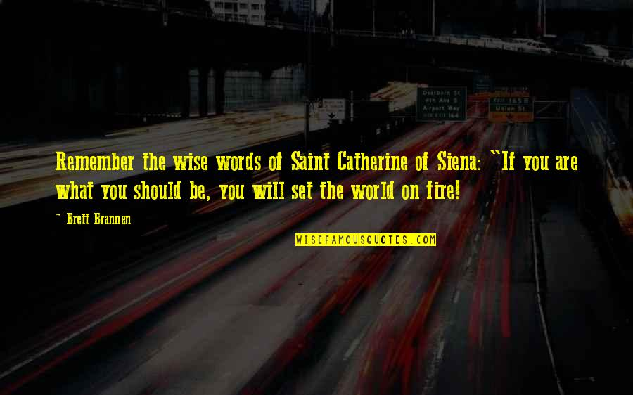 Lyn Cassady Quotes By Brett Brannen: Remember the wise words of Saint Catherine of