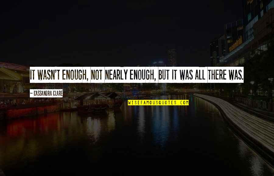 Lyn Cassady Quotes By Cassandra Clare: It wasn't enough, not nearly enough, but it