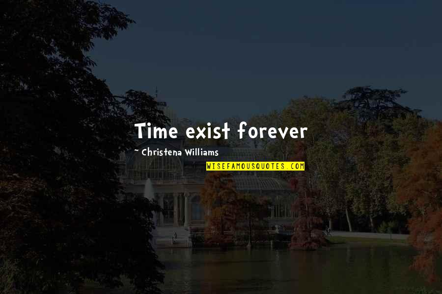Lyn Cassady Quotes By Christena Williams: Time exist forever